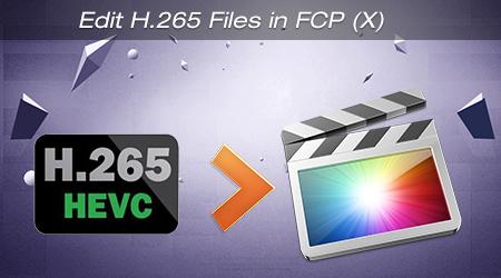 Import H.265 files into Final Cut Pro