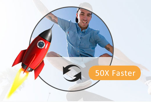 50X Faster Conversion Speed