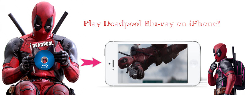 Play Deadpool Blu-ray on iPhone