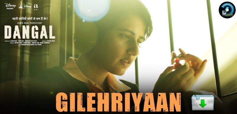 Get Gilehriyaan Song from Dangal Downloaded for enjoyment
